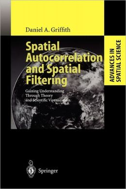 Spatial Autocorrelation and Spatial Filtering: Gaining Understanding Through Theory and Scientific Visualization