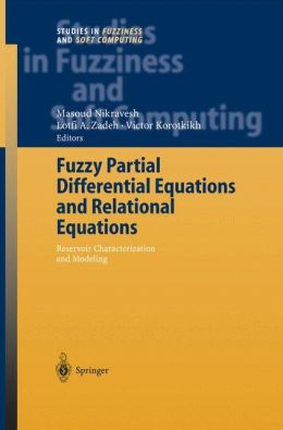 Fuzzy Partial Differential Equations and Relational Equations: Reservoir Characterization and Modeling