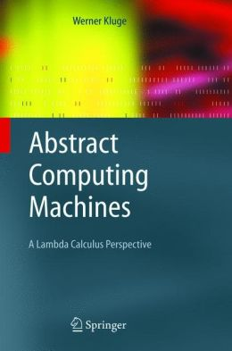 Abstract Computing Machines: A Lambda Calculus Perspective