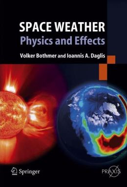 Space Weather: Physics and Effects