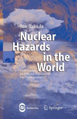Nuclear Hazards in the World: Field Studies on Affected Populations and Environments