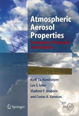 Atmospheric Aerosol Properties: Formation, Processes and Impacts