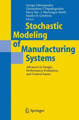 Stochastic Modeling of Manufacturing Systems: Advances in Design, Performance Evaluation, and Control Issues
