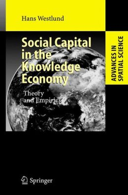 Social Capital in the Knowledge Economy: Theory and Empirics