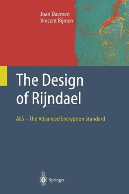 The Design of Rijndael: AES - The Advanced Encryption Standard