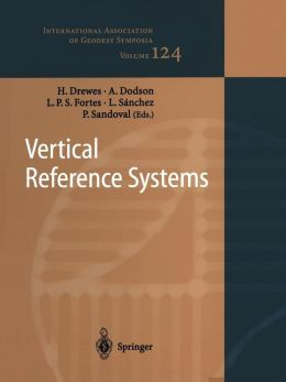 Vertical Reference Systems: IAG Symposium Cartagena, Colombia, Ferbuary 20-23, 2001 (International Association of Geodesy Symposia) Hermann Drewes, Alan H. Dodson, Luiz P.S. Fortes and Laura Sanchez