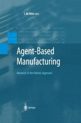 Agent-Based Manufacturing: Advances in the Holonic Approach