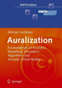 Auralization: Fundamentals of Acoustics, Modelling, Simulation, Algorithms and Acoustic Virtual Reality