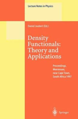Density Functionals: Theory and Applications: Proceedings of the Tenth Chris Engelbrecht Summer School in Theoretical Physics Held at Meerensee, near Cape Town, South Africa, 19-29 January 1997