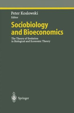 Sociobiology and Bioeconomics: The Theory of Evolution in Biological and Economic Theory