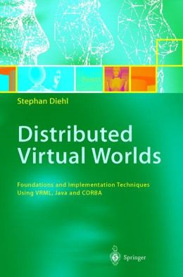 Distributed Virtual Worlds: Foundations and Implementation Techniques Using VRML, Java, and CORBA