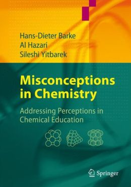 Misconceptions in Chemistry: Addressing Perceptions in Chemical Education