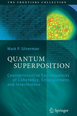 Quantum Superposition: Counterintuitive Consequences of Coherence, Entanglement, and Interference