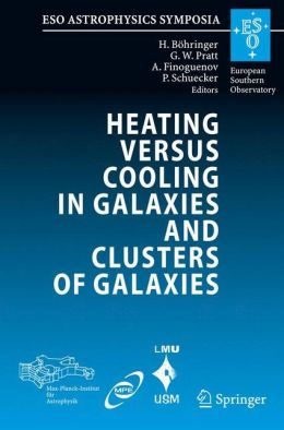 Heating versus Cooling in Galaxies and Clusters of Galaxies: Proceedings of the MPA/ESO/MPE/USM Joint Astronomy Conference held in Garching, Germany, 6-11 August 2006