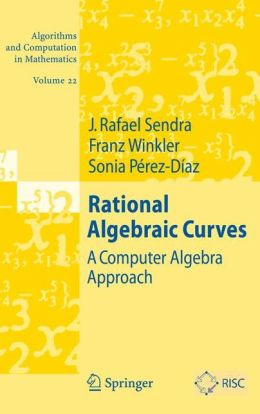 Rational Algebraic Curves: A Computer Algebra Approach