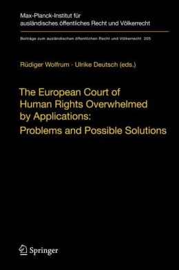 The European Court of Human Rights Overwhelmed by Applications: Problems and Possible Solutions: International Workshop, Heidelberg, December 17-18, 2007