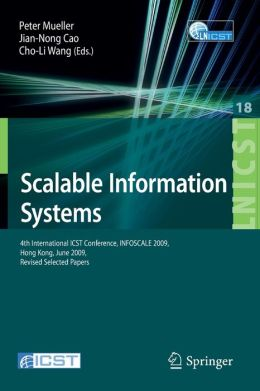 Scalable Information Systems: 4th International ICST Conference, INFOSCALE 2009, Hong Kong, June 10-11, 2009, Revised Selected Papers