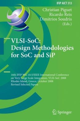 VLSI-SoC: Design Methodologies for SoC and SiP: 16th IFIP WG 10.5/IEEE International Conference on Very Large Scale Integration, VLSI-SoC 2008, Rhodes Island, Greece, October 13-15, 2008, Revised Selected Papers