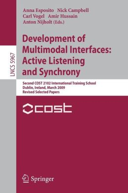 Development of Multimodal Interfaces: Active Listening and Synchrony: Second COST 2102 International Training School, Dublin, Ireland, March 23-27, 2009, Revised Selected Papers