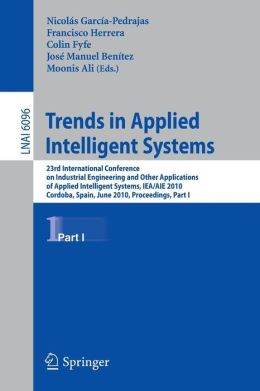 Trends in Applied Intelligent Systems: 23rd International Conference on Industrial Engineering and Other Applications of Applied Intelligent Systems, IEA/AIE 2010, Cordoba, Spain, June 1-4, 2010, Proceedings, Part I