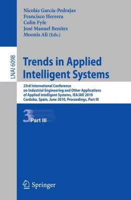 Trends in Applied Intelligent Systems: 23rd International Conference on Industrial Engineering and Other Applications of Applied Intelligent Systems, IEA/AIE 2010, Cordoba, Spain, June 1-4, 2010, Proceedings, Part III