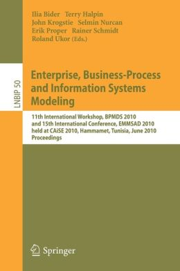 Enterprise, Business-Process and Information Systems Modeling: 11th International Workshop, BPMDS 2010, and 15th International Conference, EMMSAD 2010, held at CAiSE 2010, Hammamet, Tunisia, June 7-8, 2010, Proceedings