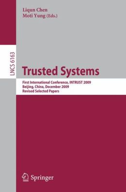 Trusted Systems: First International Conference, INTRUST 2009, Beijing, China, December 17-19, 2009. Proceedings