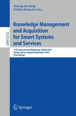 Knowledge Management and Acquisition for Smart Systems and Services: 11th International Workshop, PKAW 2010, Daegue, Korea, August 30 - 31, 2010, Proceedings