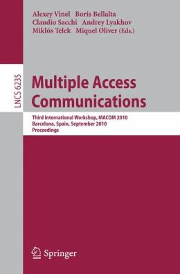 Multiple Access Communications: Third International Workshop, MACOM 2010, Barcelona, Spain, September 13-14, 2010, Proceedings