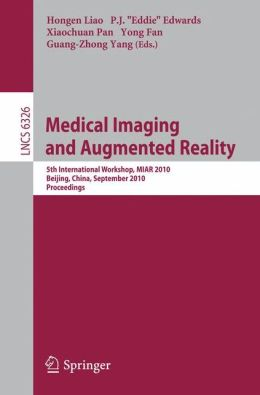 Medical Imaging and Augmented Reality: 5th International Workshop, MIAR 2010, Beijing, China, September 19-20, 2010, Proceedings
