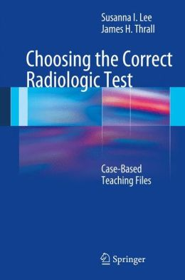 Choosing the Correct Radiologic Test: Case-Based Teaching Files