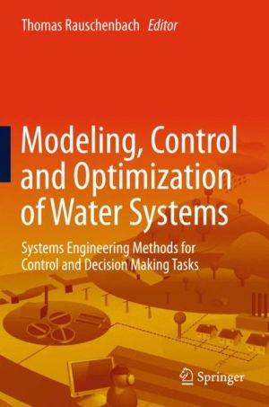 Modelling, Control and Optimization of Water Systems: Systems Engineering Methods for Control and Decision Making Tasks