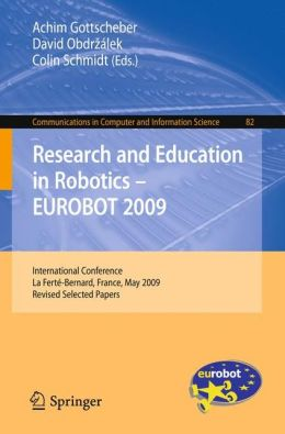 Research and Education in Robotics - EUROBOT 2009: International Conference, la Ferté-Bernard, France, May 21-23, 2009. Revised Selected Papers