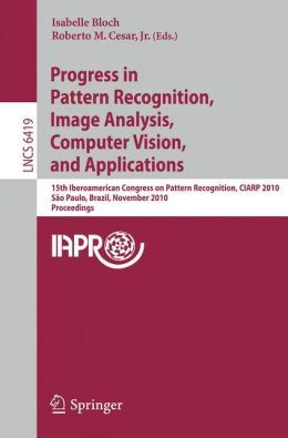 Progress in Pattern Recognition, Image Analysis, Computer Vision, and Applications: 15th Iberoamerican Congress on Pattern Recognition, CIARP 2010, Sao Paulo, Brazil, November 8-11, 2010, Proceedings