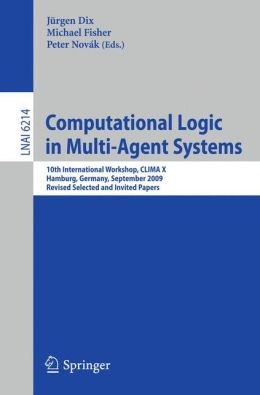 Computational Logic in Multi-Agent Systems: 10th International Workshop, CLIMA-X 2009, Hamburg, Germany, September 9-10, 2009, Revised Selected and Invited Papers