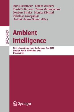 Ambient Intelligence: First International Joint Conference, AmI 2010, Málaga, Spain, November 10-12, 2010, Proceedings