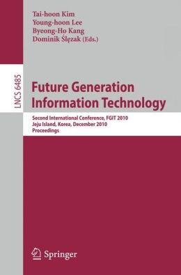 Future Generation Information Technology: Second International Conference, FGIT 2010, Jeju Island, Korea, December 13-15, 2010. Proceedings