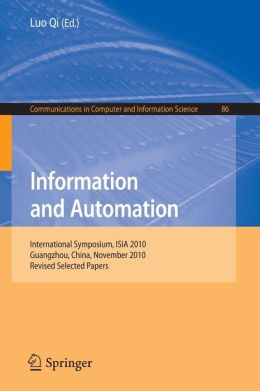 Information and Automation: International Symposium, ISIA 2010, Guangzhou, China, November 10-11, 2010. Revised Selected Papers