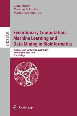 Evolutionary Computation, Machine Learning and Data Mining in Bioinformatics: 9th European Conference, EvoBIO 2011, Torino, Italy, April 27-29, 2011, Proceedings