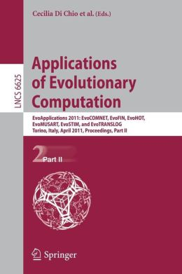 Applications of Evolutionary Computation: EvoApplications 2011: EvoCOMNET, EvoFIN, EvoHOT, EvoMUSART, EvoSTIM, and EvoTRANSLOG, Torino, Italy, April 27-29, 2011, Proceedings, Part II