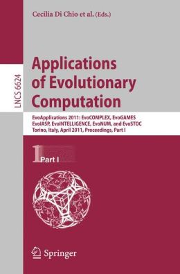 Applications of Evolutionary Computation: EvoApplications 2011: EvoCOMPLEX, EvoGAMES, EvoIASP, EvoINTELLIGENCE, EvoNUM, and EvoSTOC, Torino, Italy, April 27-29, 2011, Proceedings, Part I