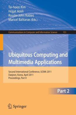 Ubiquitous Computing and Multimedia Applications: Second International Conference, UCMA 2011, Daejeon, Korea, April 13-15, 2011. Proceedings, Part II