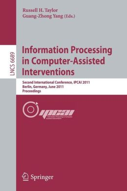 Information Processing in Computer-Assisted Interventions: Second International Conference, IPCAI 2011, Berlin, Germany, June 22, 2011, Proceedings