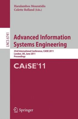 Advanced Information Systems Engineering: 23rd International Conference, CAiSE 2011, London, UK, June 20-24, 2011, Proceedings