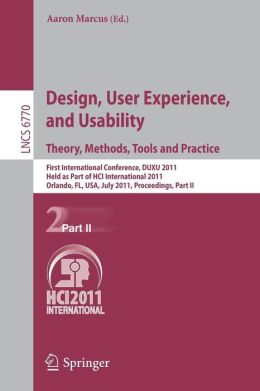 Design, User Experience, and Usability. Theory, Methods, Tools and Practice: First International Conference, DUXU 2011, Held as Part of HCI International 2011, Orlando, FL, USA, July 9-14, 2011, Proceedings, Part II