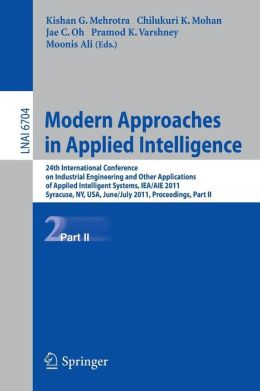 Modern Approaches in Applied Intelligence: 24th International Conference on Industrial Engineering and Other Applications of Applied Intelligent Systems, IEA/AIE 2011, Syracuse, NY, USA, June 28 - July 1, 2011, Proceedings, Part II