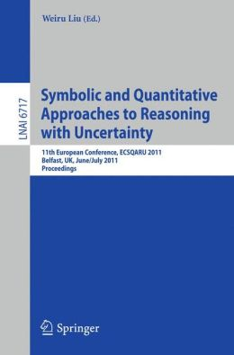 Symbolic and Quantitative Approaches to Reasoning with Uncertainty: 11th European Conference, ECSQARU 2011, Belfast, UK, June 29-July 1, 2011, Proceedings