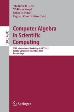 Computer Algebra in Scientific Computing: 13th International Workshop, CASC 2011, Kassel, Germany, September 5-9, 2011. Proceedings
