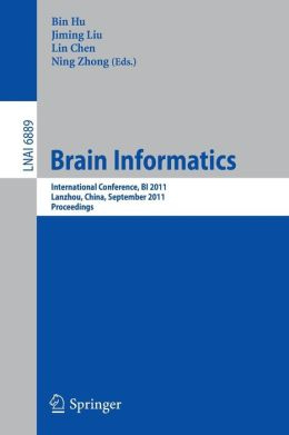 Brain Informatics: International Conference, BI 2011, Lanzhou, China, September 7-9, 2011. Proceedings