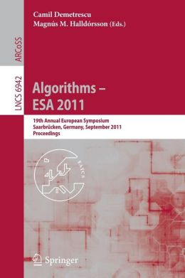 Algorithms -- ESA 2011: 19th Annual European Symposium, Saarbrücken, Germany, September 5-9, 2011, Proceedings